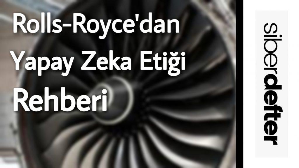 ROLLS-ROYCE'DAN YENİ YAPAY ZEKA ETİĞİ REHBERİ