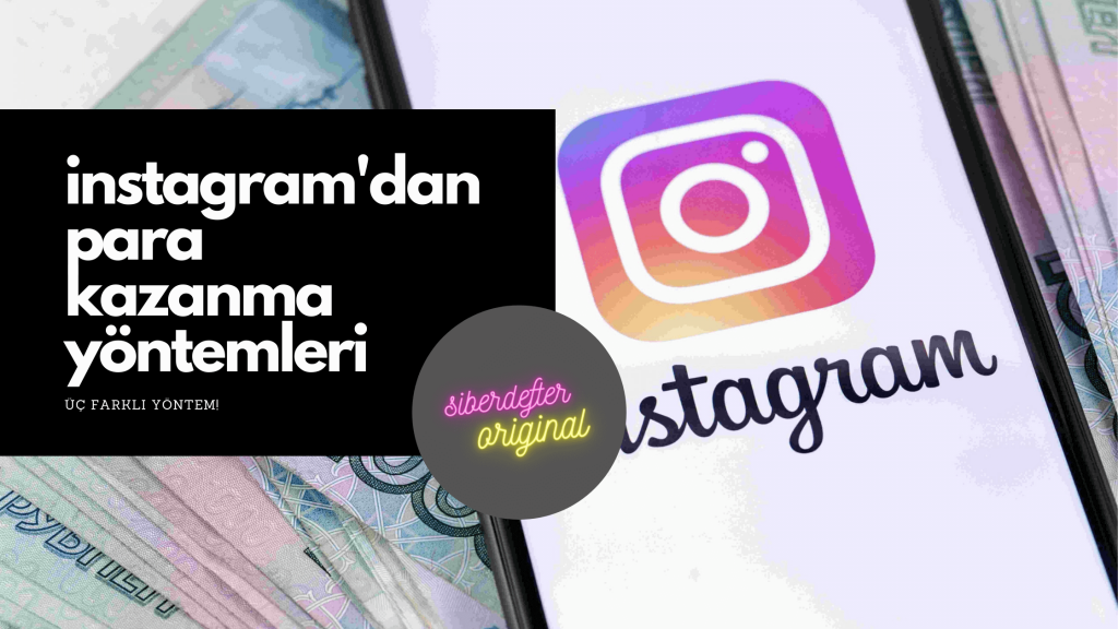 Instagram'dan Para Kazanabileceğiz 3 Yöntem!