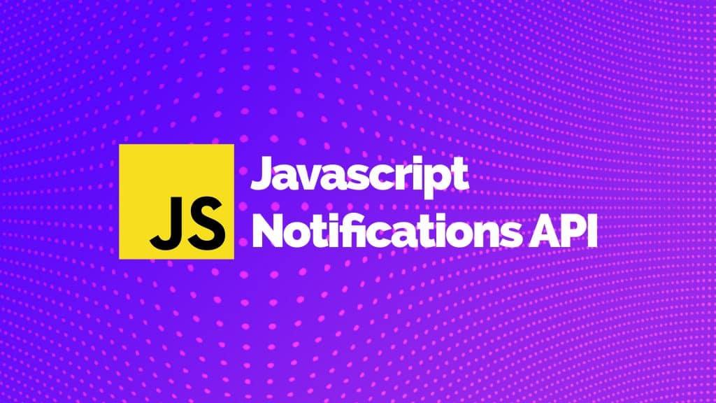 Javascript Notifications API Kullanarak Bildirim Nasıl Gönderilir