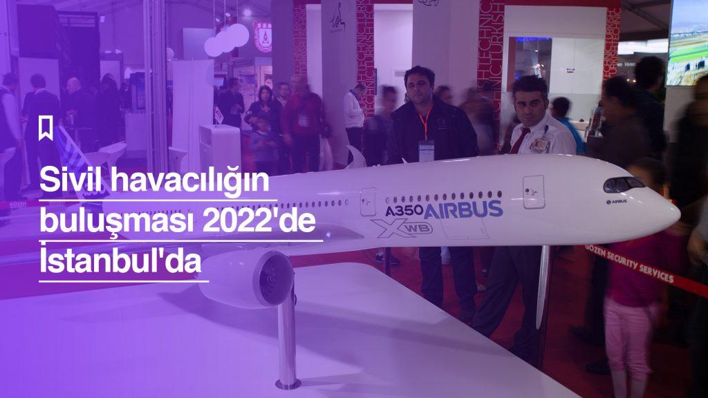 Sivil havacılık buluşması 2022'de İstanbul'da